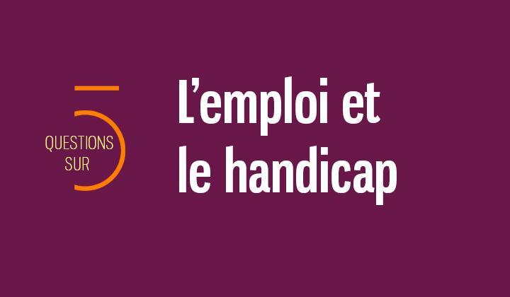 5 Questions Reponses Sur Le Handicap Et L Emploi Ministere Du Travail