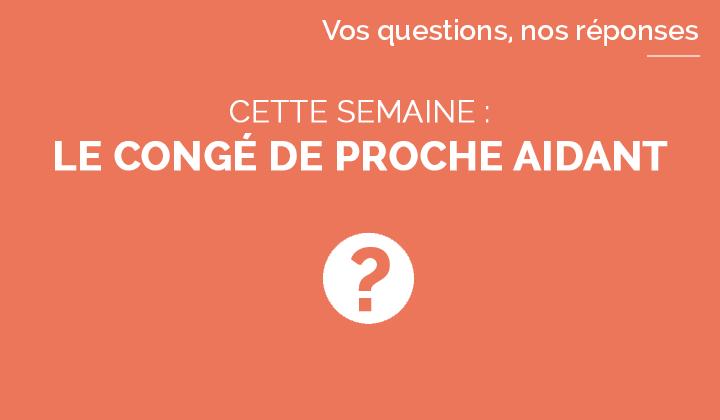 5 Questions Sur Le Conge De Proche Aidant Ministere Du Travail